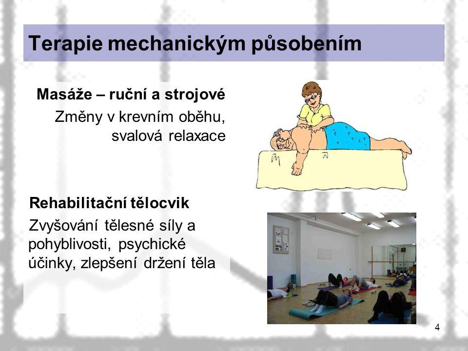 4 Terapie mechanickým působením Masáže – ruční a strojové Změny v krevním oběhu, svalová relaxace Rehabilitační tělocvik Zvyšování tělesné síly a pohy