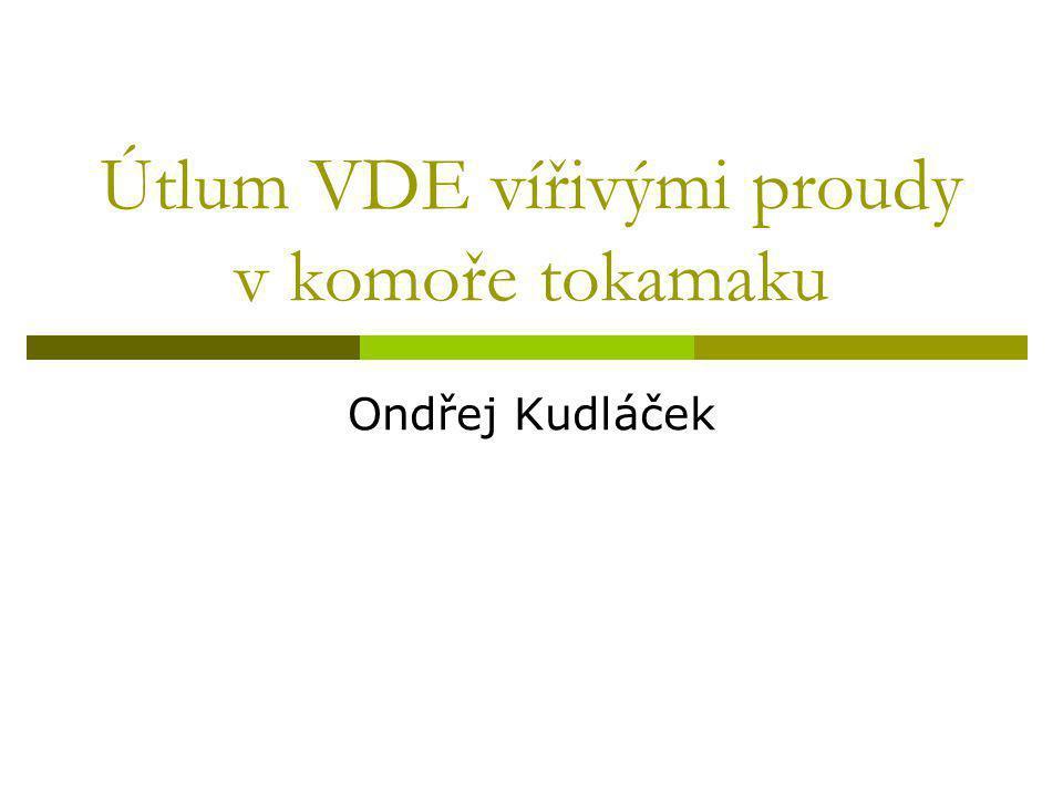 Útlum VDE vířivými proudy v komoře tokamaku Ondřej Kudláček