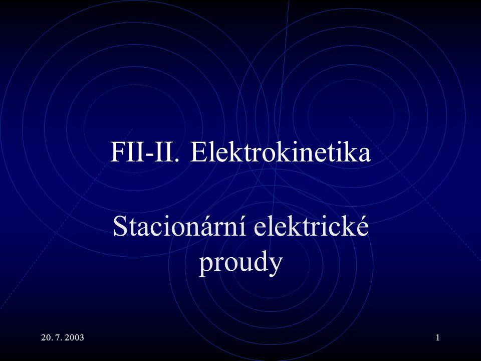 20. 7. 20031 FII-II. Elektrokinetika Stacionární elektrické proudy
