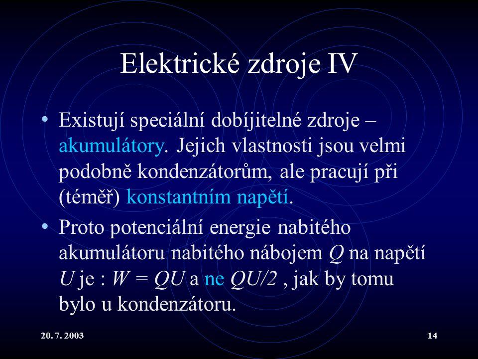 20.7. 200314 Elektrické zdroje IV Existují speciální dobíjitelné zdroje – akumulátory.