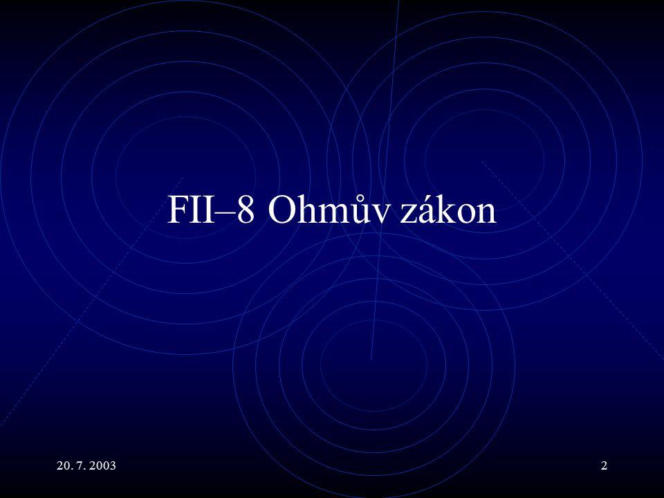20. 7. 20032 FII–8 Ohmův zákon