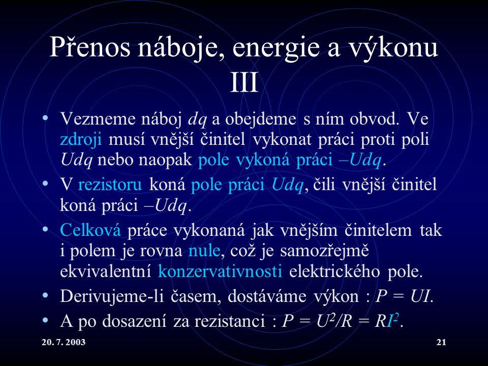 20.7. 200321 Přenos náboje, energie a výkonu III Vezmeme náboj dq a obejdeme s ním obvod.