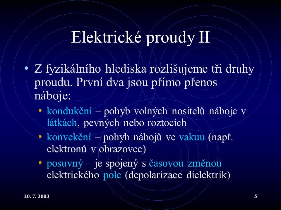20.7. 20035 Elektrické proudy II Z fyzikálního hlediska rozlišujeme tři druhy proudu.