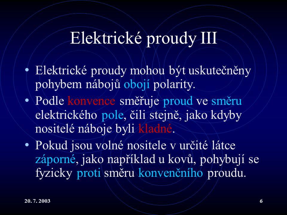 20.7. 20037 Elektrické proudy IV Nejprve se budeme zabývat stacionárními proudy.