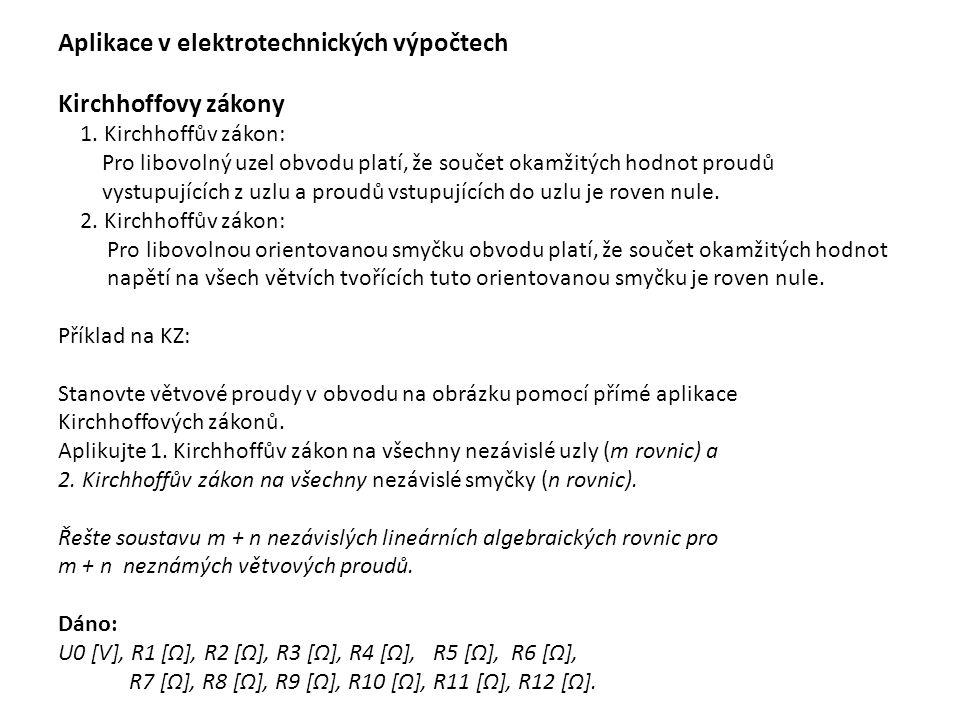 Aplikace v elektrotechnických výpočtech Kirchhoffovy zákony 1. Kirchhoffův zákon: Pro libovolný uzel obvodu platí, že součet okamžitých hodnot proudů