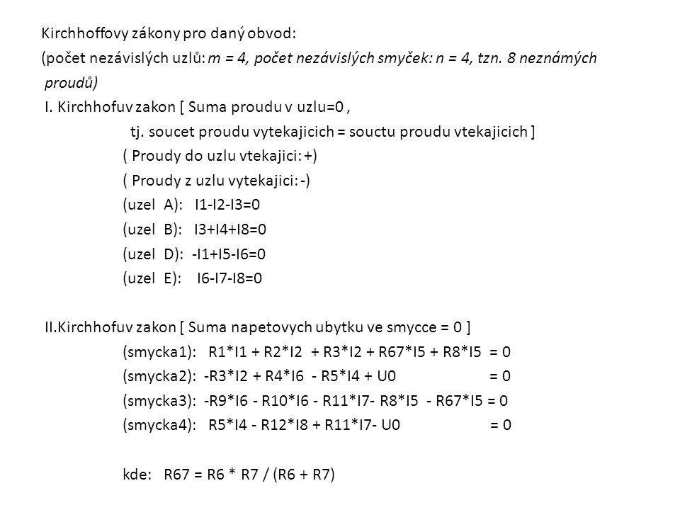 Kirchhoffovy zákony pro daný obvod: (počet nezávislých uzlů: m = 4, počet nezávislých smyček: n = 4, tzn. 8 neznámých proudů) I. Kirchhofuv zakon [ Su