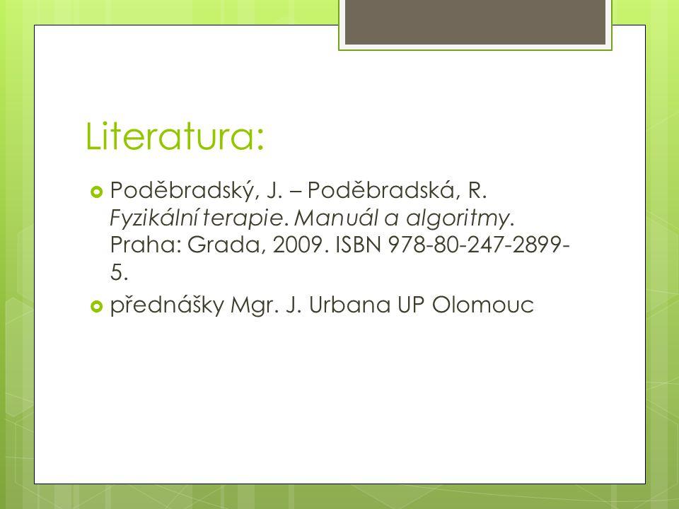 Literatura:  Poděbradský, J. – Poděbradská, R. Fyzikální terapie. Manuál a algoritmy. Praha: Grada, 2009. ISBN 978-80-247-2899- 5.  přednášky Mgr. J