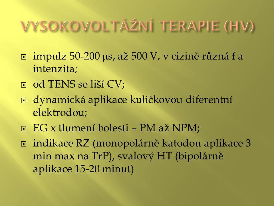  impulz 50-200 μ s, až 500 V, v cizině různá f a intenzita;  od TENS se liší CV;  dynamická aplikace kuličkovou diferentní elektrodou;  EG x tlumení bolesti – PM až NPM;  indikace RZ (monopolárně katodou aplikace 3 min max na TrP), svalový HT (bipolárně aplikace 15-20 minut)