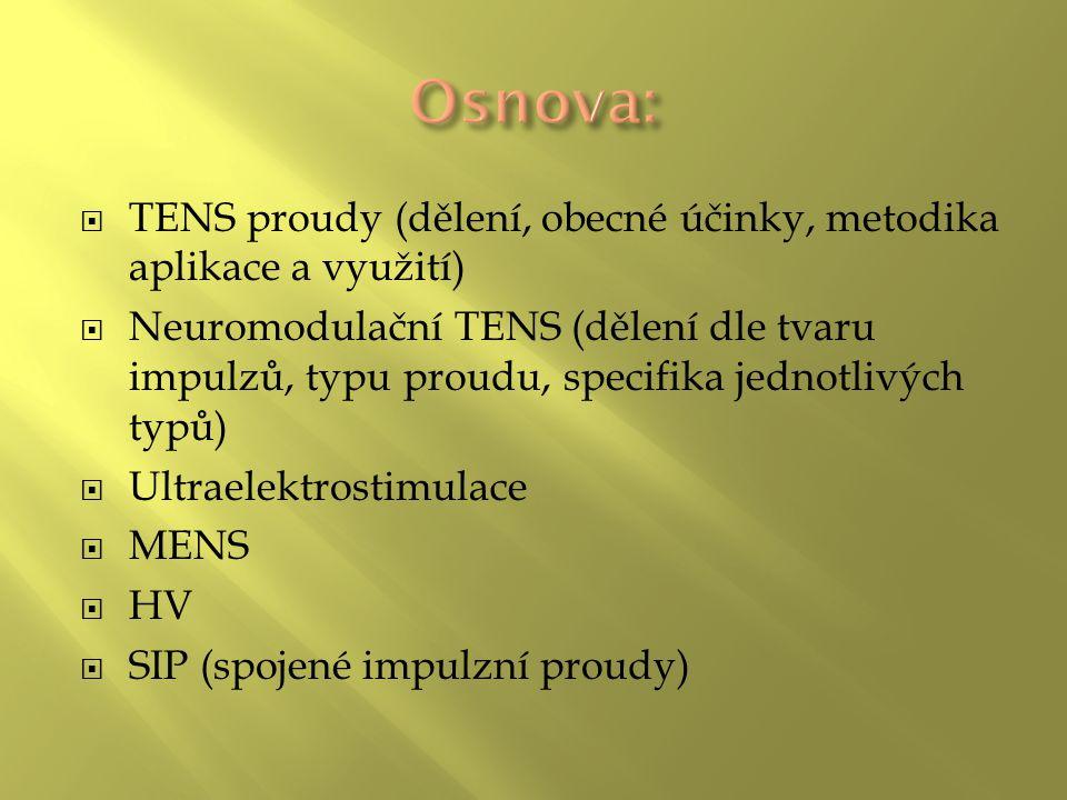  TENS proudy (dělení, obecné účinky, metodika aplikace a využití)  Neuromodulační TENS (dělení dle tvaru impulzů, typu proudu, specifika jednotlivých typů)  Ultraelektrostimulace  MENS  HV  SIP (spojené impulzní proudy)
