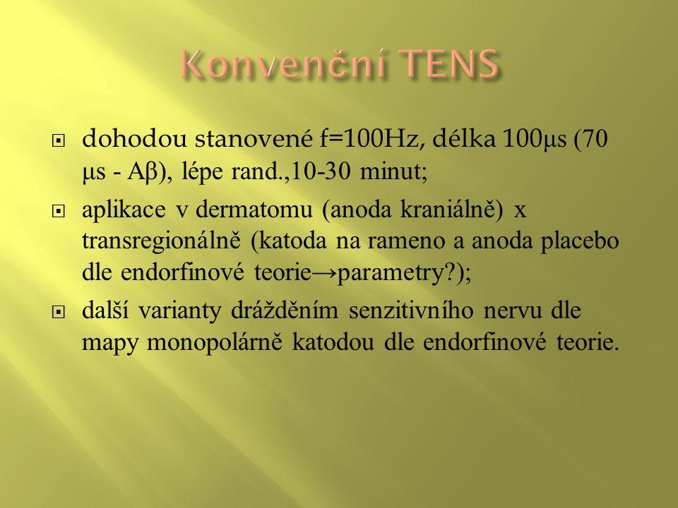 dohodou stanovené f=100Hz, délka 100 μs (70 μs - Aβ), lépe rand.,10-30 minut;  aplikace v dermatomu (anoda kraniálně) x transregionálně (katoda na rameno a anoda placebo dle endorfinové teorie→parametry?);  další varianty drážděním senzitivního nervu dle mapy monopolárně katodou dle endorfinové teorie.