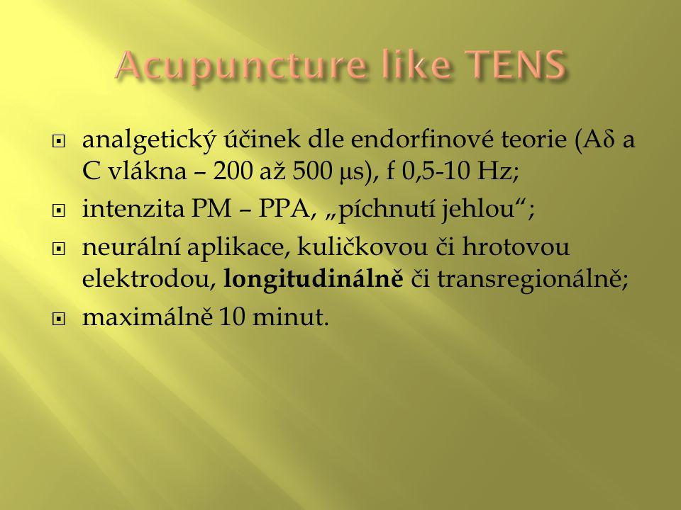""" analgetický účinek dle endorfinové teorie (A δ a C vlákna – 200 až 500 μ s), f 0,5-10 Hz;  intenzita PM – PPA, """"píchnutí jehlou ;  neurální aplikace, kuličkovou či hrotovou elektrodou, longitudinálně či transregionálně;  maximálně 10 minut."""