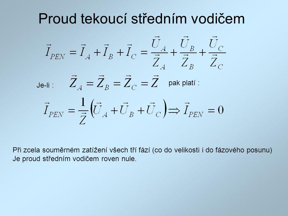 Proud tekoucí středním vodičem Při zcela souměrném zatížení všech tří fází (co do velikosti i do fázového posunu) Je proud středním vodičem roven nule