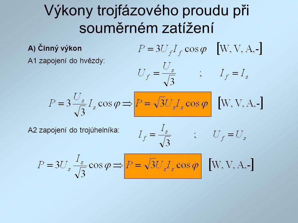Výkony trojfázového proudu při souměrném zatížení A1 zapojení do hvězdy: A) Činný výkon A2 zapojení do trojúhelníka: