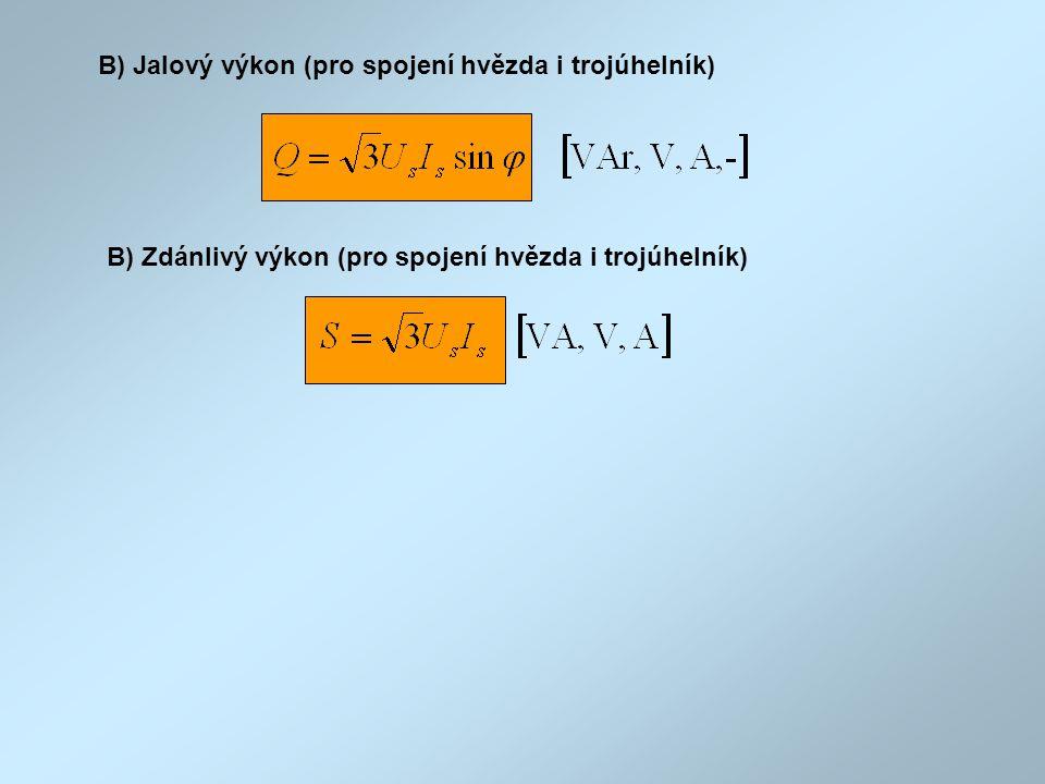 B) Jalový výkon (pro spojení hvězda i trojúhelník) B) Zdánlivý výkon (pro spojení hvězda i trojúhelník)