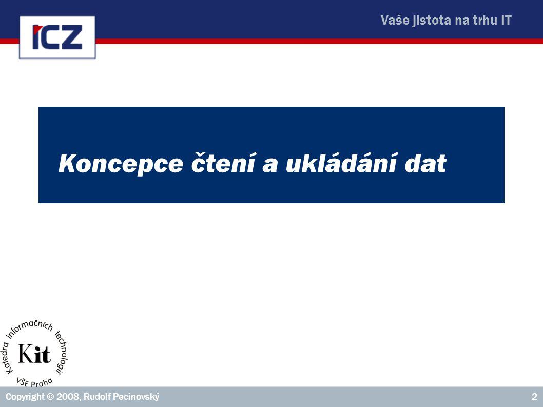Vaše jistota na trhu IT Copyright © 2008, Rudolf Pecinovský2 Koncepce čtení a ukládání dat
