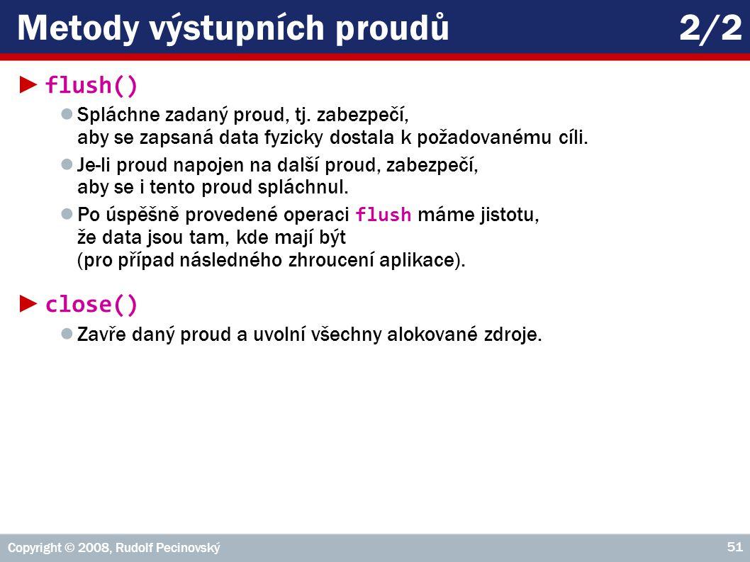 Copyright © 2008, Rudolf Pecinovský 51 Metody výstupních proudů2/2 ► flush() ● Spláchne zadaný proud, tj.
