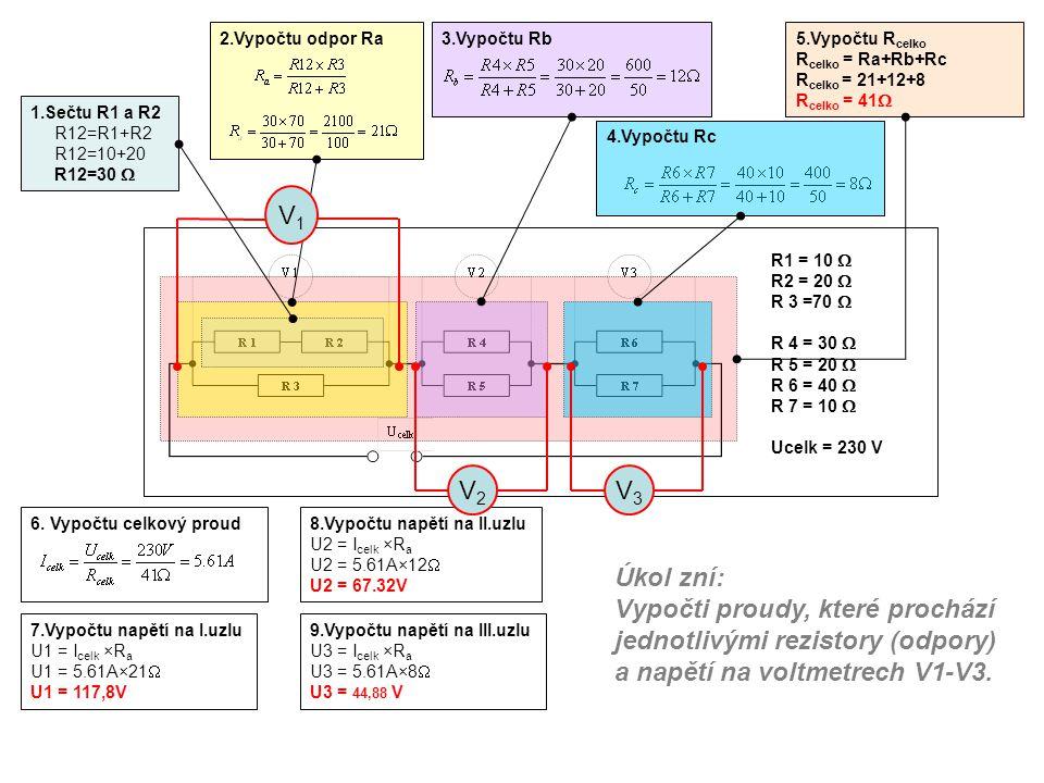 R1 = 10  R2 = 20  R 3 =70  R 4 = 30  R 5 = 20  R 6 = 40  R 7 = 10  Ucelk = 230 V 1.Sečtu R1 a R2 R12=R1+R2 R12=10+20 R12=30  2.Vypočtu odpor R