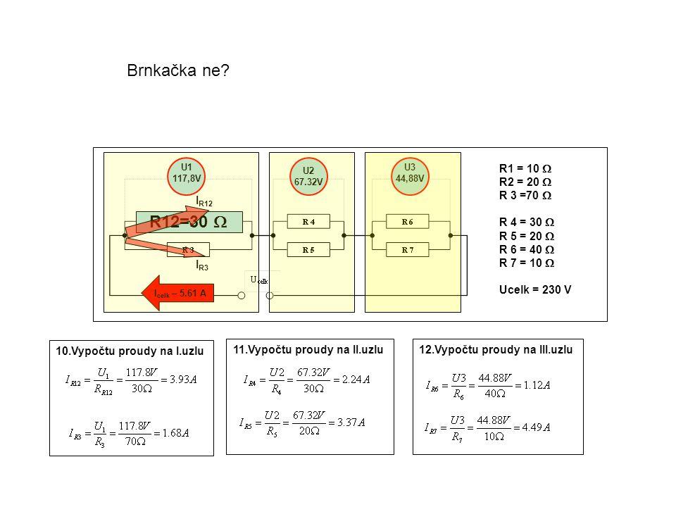 R1 = 10  R2 = 20  R 3 =70  R 4 = 30  R 5 = 20  R 6 = 40  R 7 = 10  Ucelk = 230 V U3 44,88V U2 67.32V U1 117,8V I celk – 5.61 A R12=30  I R12 I