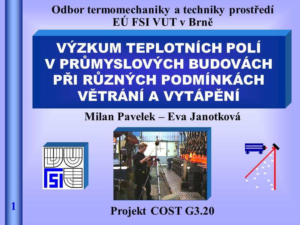 Milan Pavelek – Eva Janotková Projekt COST G3.20 FRONT PAGE VÝZKUM TEPLOTNÍCH POLÍ V PRŮMYSLOVÝCH BUDOVÁCH PŘI RŮZNÝCH PODMÍNKÁCH VĚTRÁNÍ A VYTÁPĚNÍ O