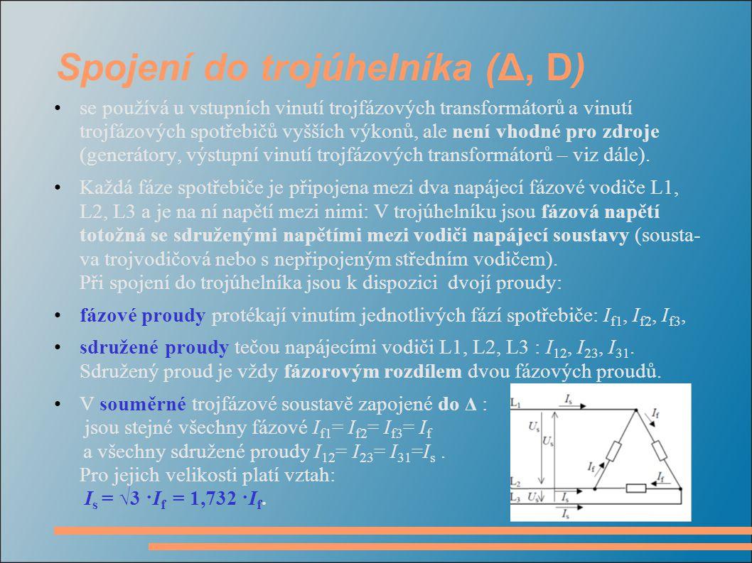 Spojení do trojúhelníka (Δ, D) se používá u vstupních vinutí trojfázových transformátorů a vinutí trojfázových spotřebičů vyšších výkonů, ale není vhodné pro zdroje (generátory, výstupní vinutí trojfázových transformátorů – viz dále).