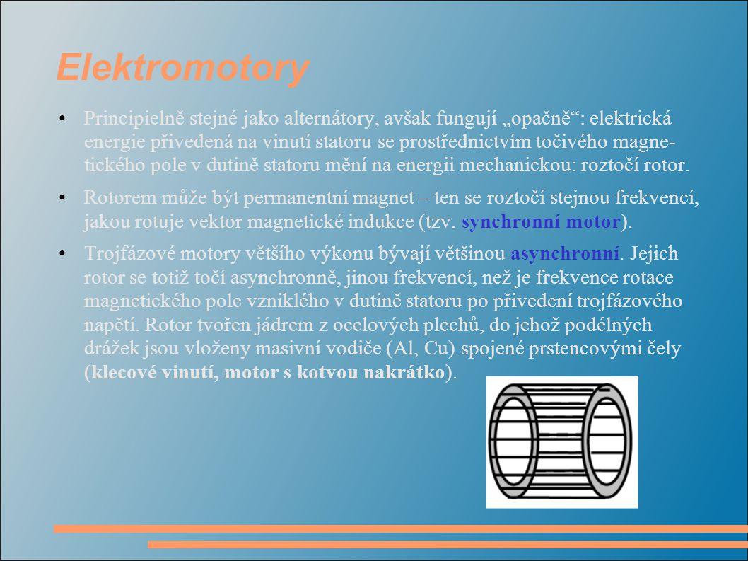 """Elektromotory Principielně stejné jako alternátory, avšak fungují """"opačně : elektrická energie přivedená na vinutí statoru se prostřednictvím točivého magne- tického pole v dutině statoru mění na energii mechanickou: roztočí rotor."""