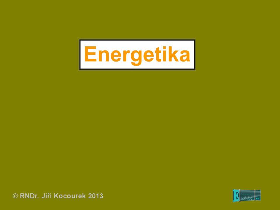 Energetika © RNDr. Jiří Kocourek 2013
