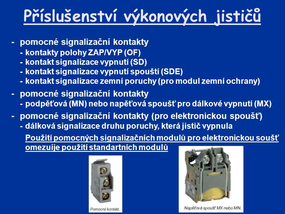 Příslušenství výkonových jističů -pomocné signalizační kontakty -kontakty polohy ZAP/VYP (OF) -kontakt signalizace vypnutí (SD) -kontakt signalizace vypnutí spouští (SDE) -kontakt signalizace zemní poruchy (pro modul zemní ochrany) -pomocné signalizační kontakty -podpěťová (MN) nebo napěťová spoušť pro dálkové vypnutí (MX) -pomocné signalizační kontakty (pro elektronickou spoušť) -dálková signalizace druhu poruchy, která jistič vypnula Použití pomocných signalizačních modulů pro elektronickou soušť omezuije použití standartních modulů