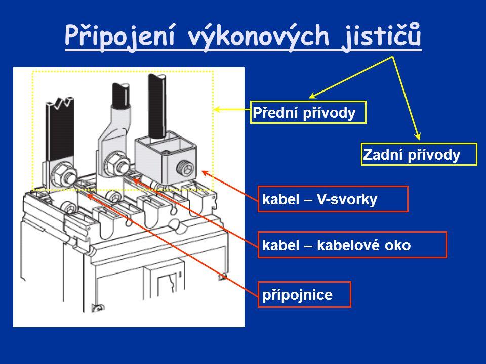 Připojení výkonových jističů kabel – V-svorky Přední přívody Zadní přívody kabel – kabelové oko přípojnice