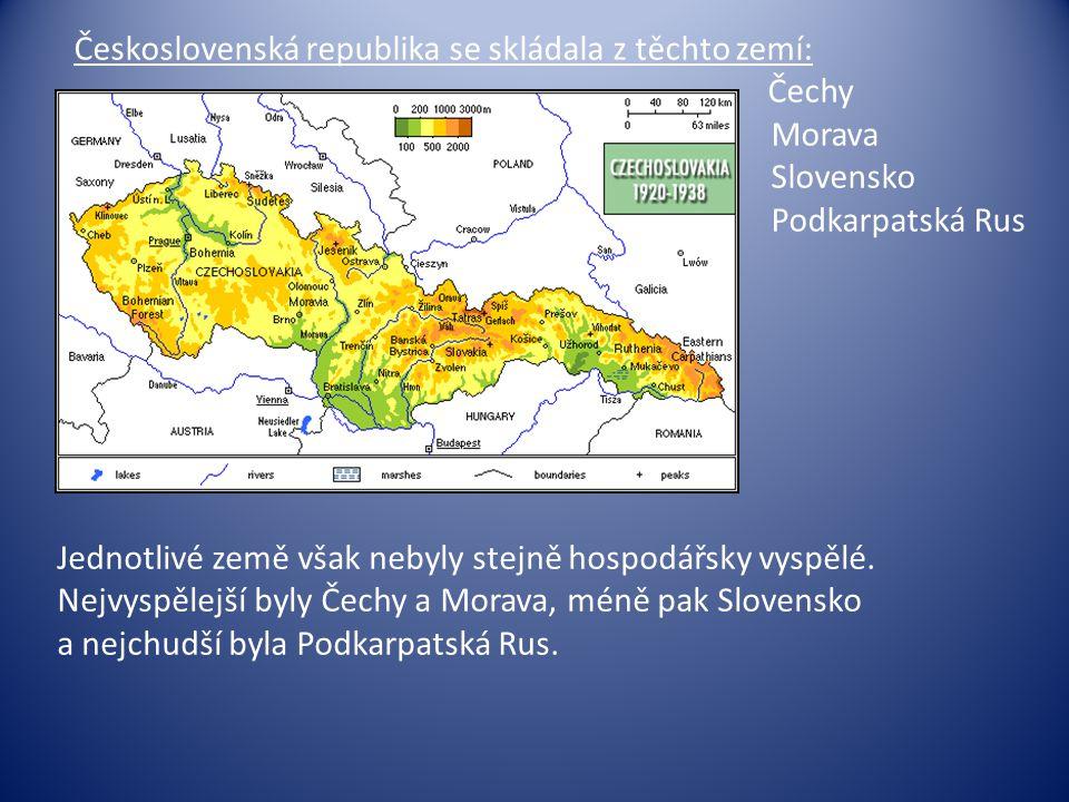 Československá republika se skládala z těchto zemí: Čechy Morava Slovensko Podkarpatská Rus Jednotlivé země však nebyly stejně hospodářsky vyspělé. Ne