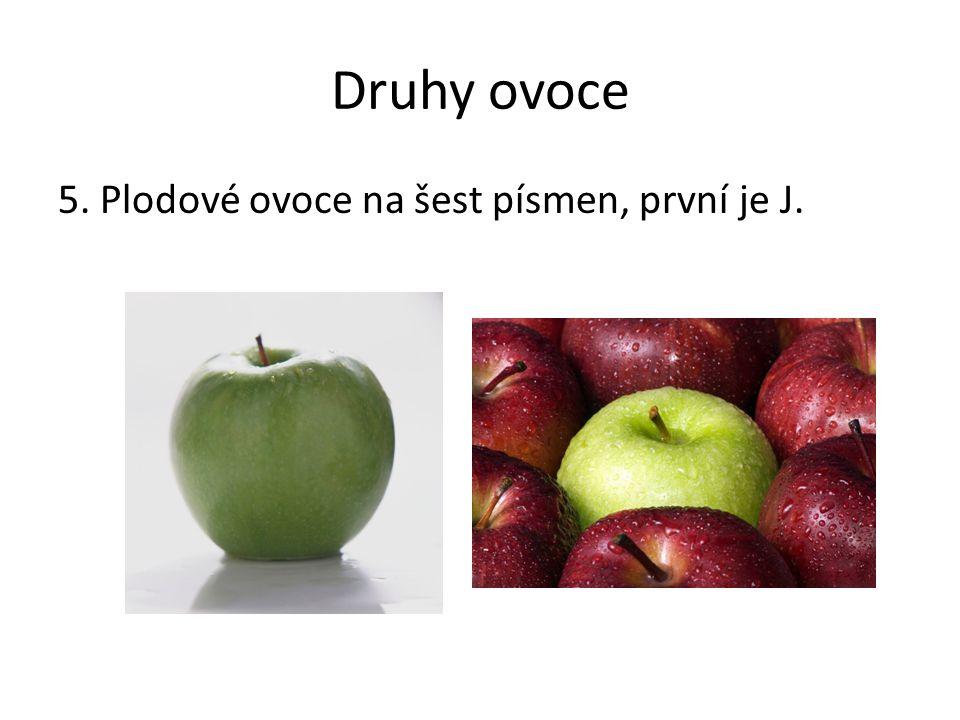 Druhy ovoce 5. Plodové ovoce na šest písmen, první je J.