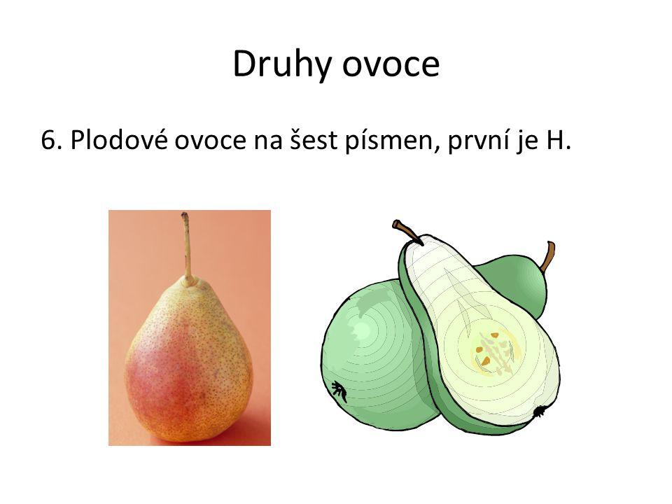 Druhy ovoce 6. Plodové ovoce na šest písmen, první je H.