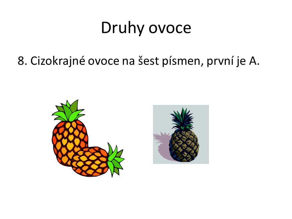 Druhy ovoce 8. Cizokrajné ovoce na šest písmen, první je A.