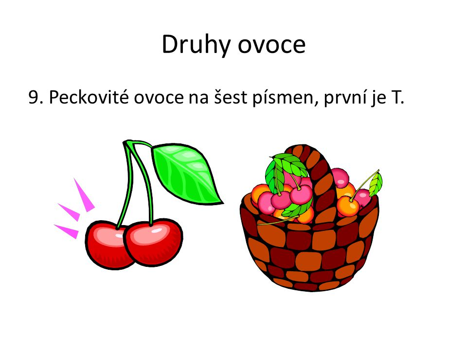 Druhy ovoce 9. Peckovité ovoce na šest písmen, první je T.