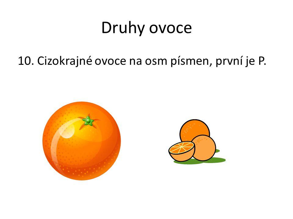 Druhy ovoce 10. Cizokrajné ovoce na osm písmen, první je P.