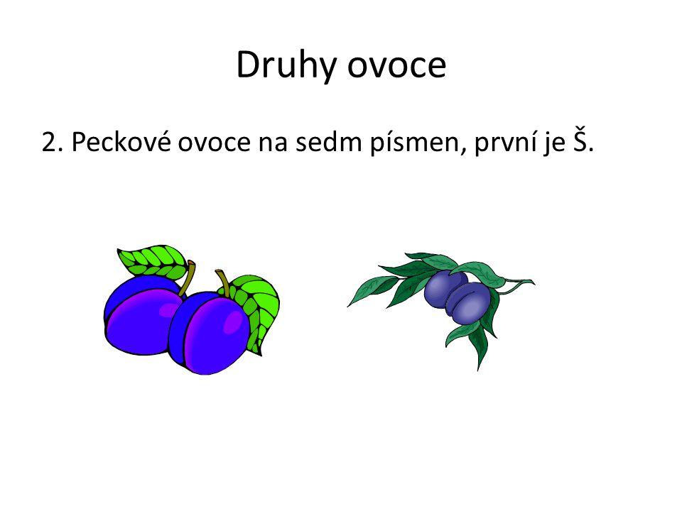 Druhy ovoce 2. Peckové ovoce na sedm písmen, první je Š.