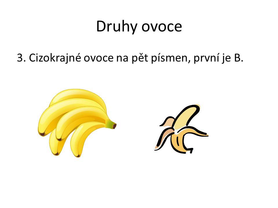 Druhy ovoce 3. Cizokrajné ovoce na pět písmen, první je B.