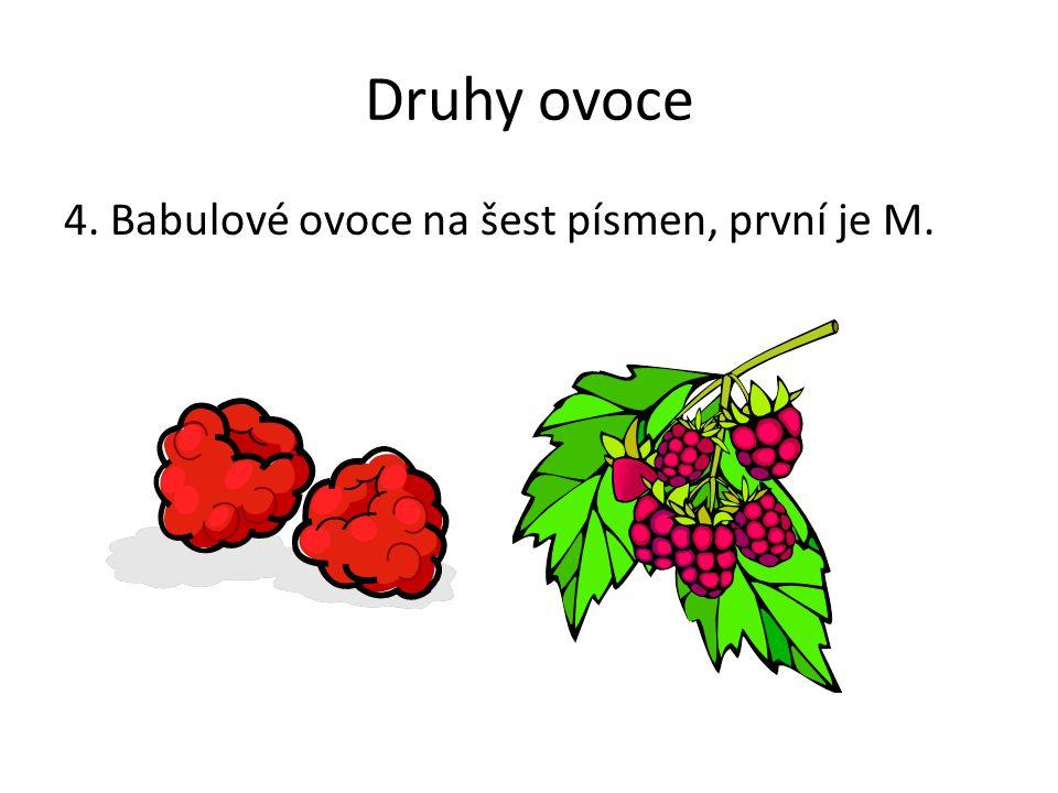 Druhy ovoce 4. Babulové ovoce na šest písmen, první je M.