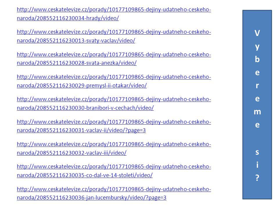 http://www.ceskatelevize.cz/porady/10177109865-dejiny-udatneho-ceskeho- naroda/208552116230034-hrady/video/ http://www.ceskatelevize.cz/porady/1017710