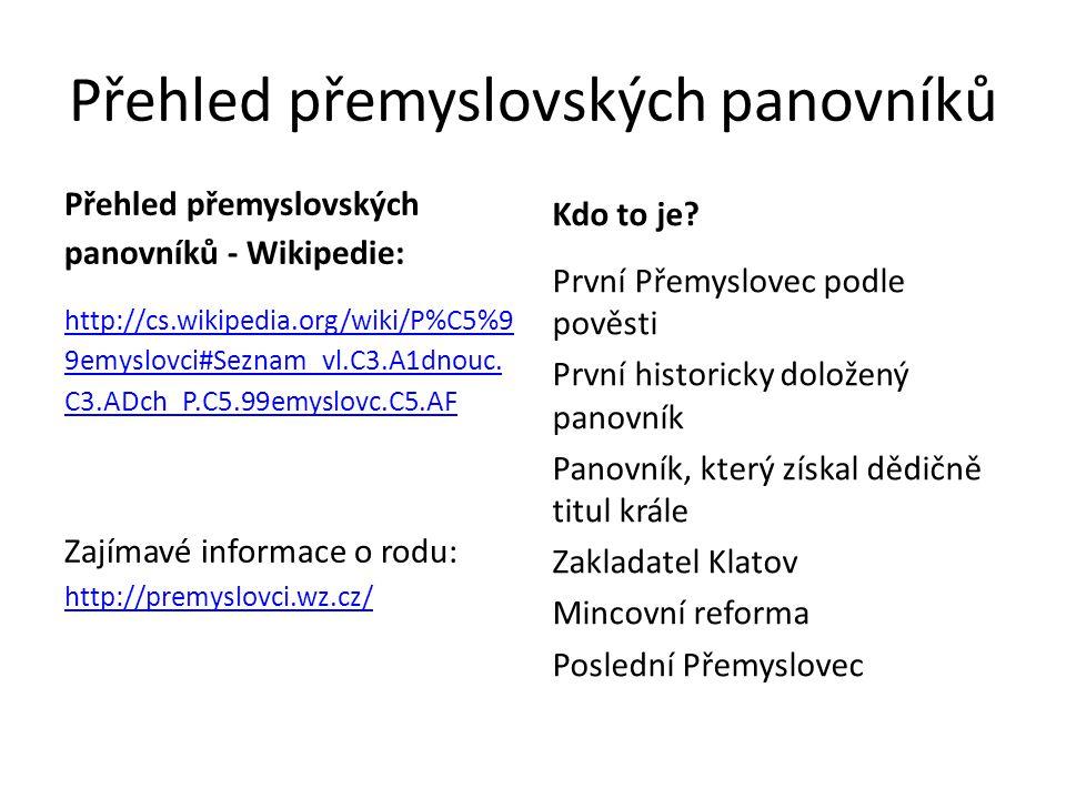 Přehled přemyslovských panovníků Přehled přemyslovských panovníků - Wikipedie: http://cs.wikipedia.org/wiki/P%C5%9 9emyslovci#Seznam_vl.C3.A1dnouc.