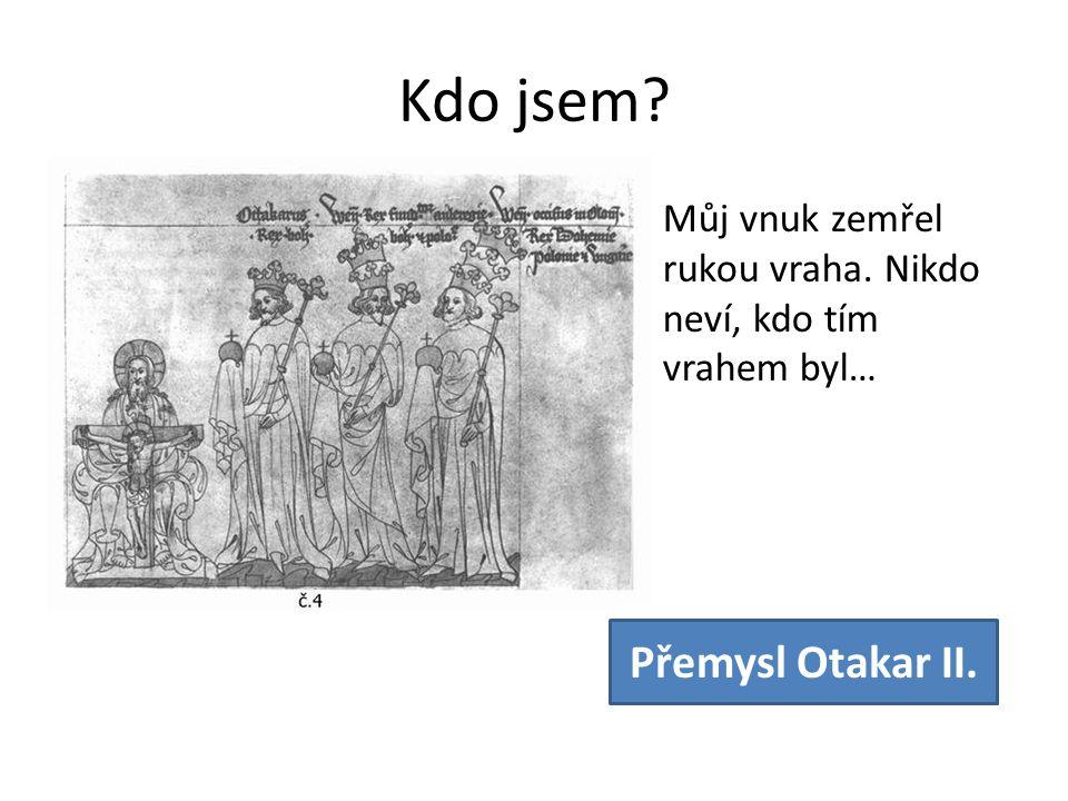 Kdo jsem? Můj vnuk zemřel rukou vraha. Nikdo neví, kdo tím vrahem byl… Přemysl Otakar II.