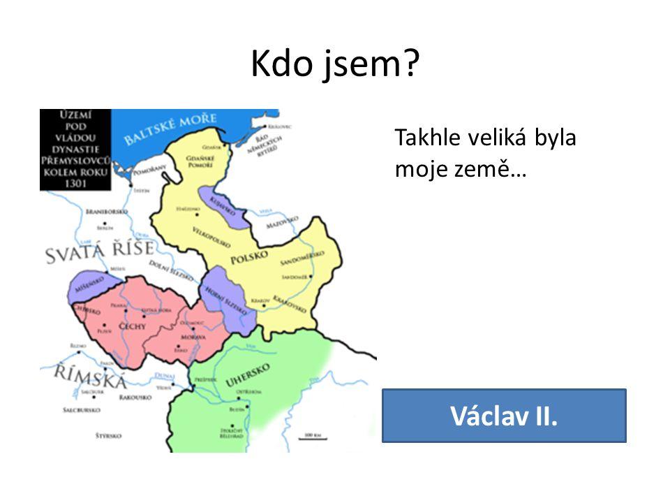 Kdo jsem? Takhle veliká byla moje země… Václav II.