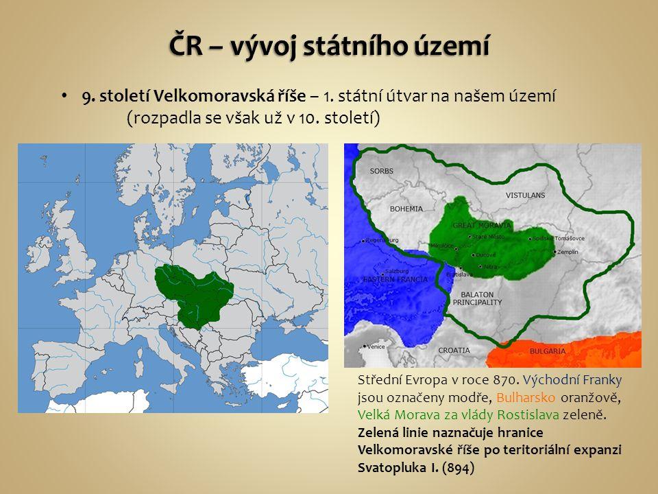 9.století Velkomoravská říše – 1. státní útvar na našem území (rozpadla se však už v 10.