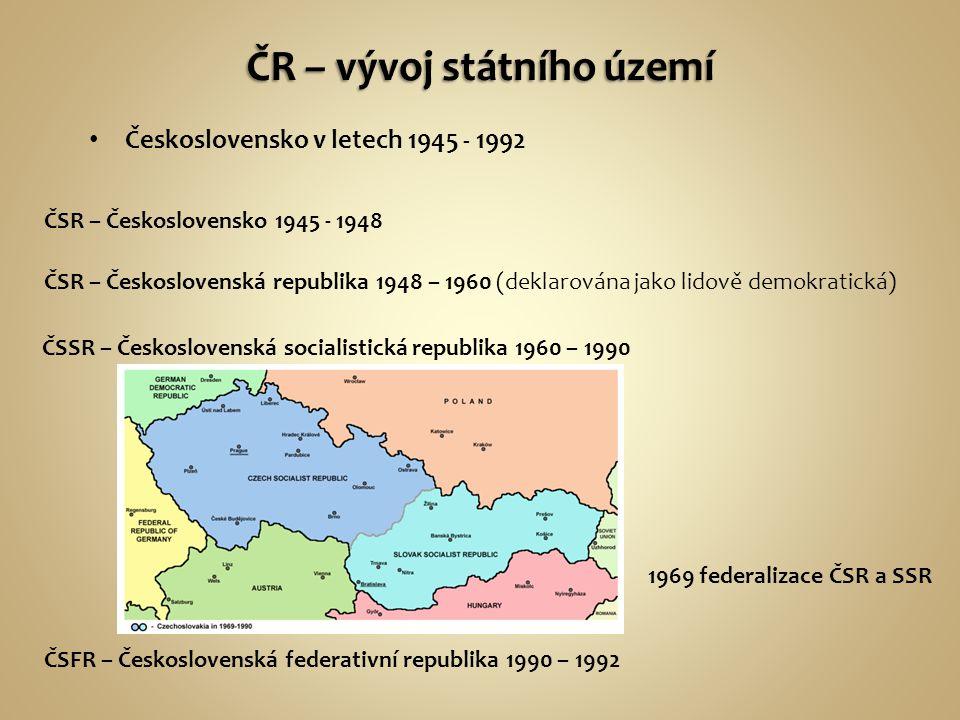 Československo v letech 1945 - 1992 ČSR – Československo 1945 - 1948 ČSR – Československá republika 1948 – 1960 (deklarována jako lidově demokratická) ČSSR – Československá socialistická republika 1960 – 1990 ČSFR – Československá federativní republika 1990 – 1992 1969 federalizace ČSR a SSR