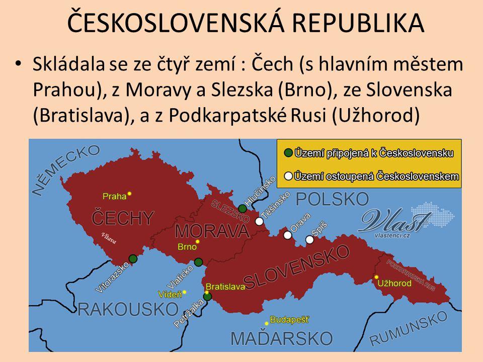 ČESKOSLOVENSKÁ REPUBLIKA Skládala se ze čtyř zemí : Čech (s hlavním městem Prahou), z Moravy a Slezska (Brno), ze Slovenska (Bratislava), a z Podkarpatské Rusi (Užhorod)