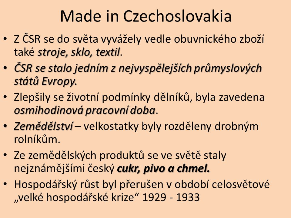 Made in Czechoslovakia stroje, sklo, textil Z ČSR se do světa vyvážely vedle obuvnického zboží také stroje, sklo, textil. ČSR se stalo jedním z nejvys