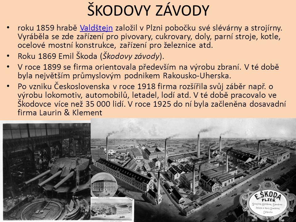 ŠKODOVY ZÁVODY roku 1859 hrabě Valdštejn založil v Plzni pobočku své slévárny a strojírny.