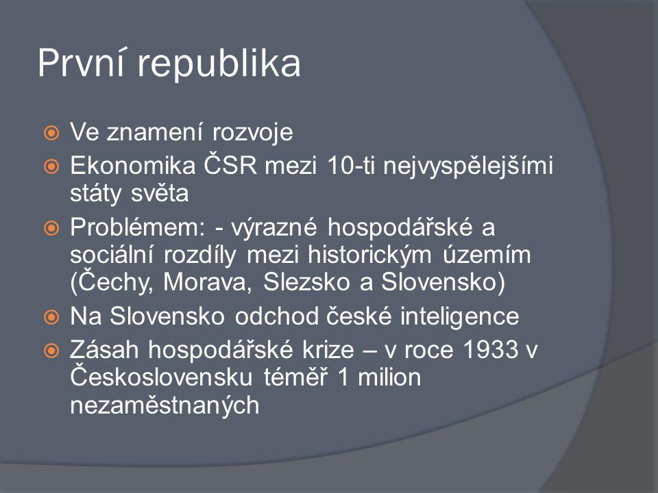 První republika  Ve znamení rozvoje  Ekonomika ČSR mezi 10-ti nejvyspělejšími státy světa  Problémem: - výrazné hospodářské a sociální rozdíly mezi
