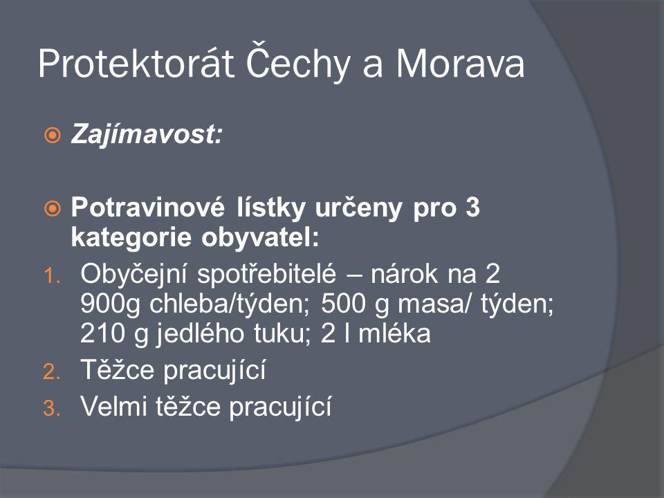 Protektorát Čechy a Morava  Zajímavost:  Potravinové lístky určeny pro 3 kategorie obyvatel: 1. Obyčejní spotřebitelé – nárok na 2 900g chleba/týden