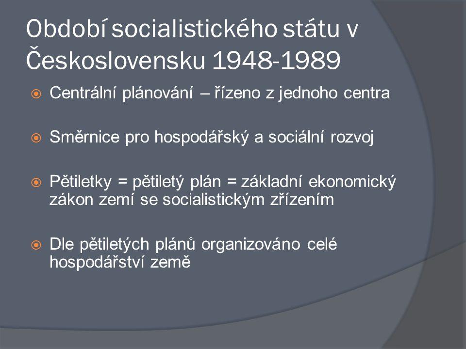 Období socialistického státu v Československu 1948-1989  Centrální plánování – řízeno z jednoho centra  Směrnice pro hospodářský a sociální rozvoj 