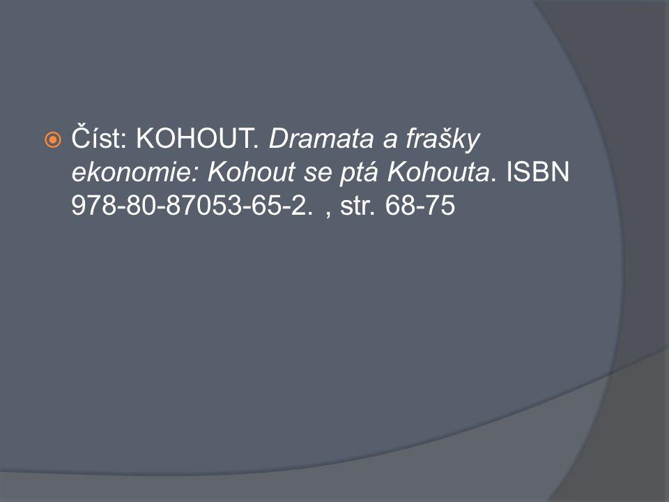  Číst: KOHOUT. Dramata a frašky ekonomie: Kohout se ptá Kohouta. ISBN 978-80-87053-65-2., str. 68-75